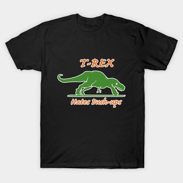 T-Rex Hates Push-Ups Funny Design Art Sarcastic
