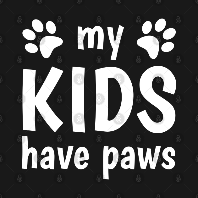 My Kids Have Paws For Cat Dog Parents Owners Lovers