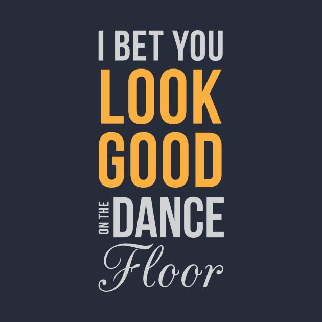 I Bet You Look Good On The Dance Floor Funny Dancer Gift Mug