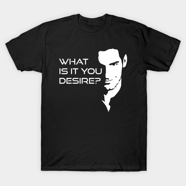 Lucifer Morningstar What Is It You Desire T-Shirt
