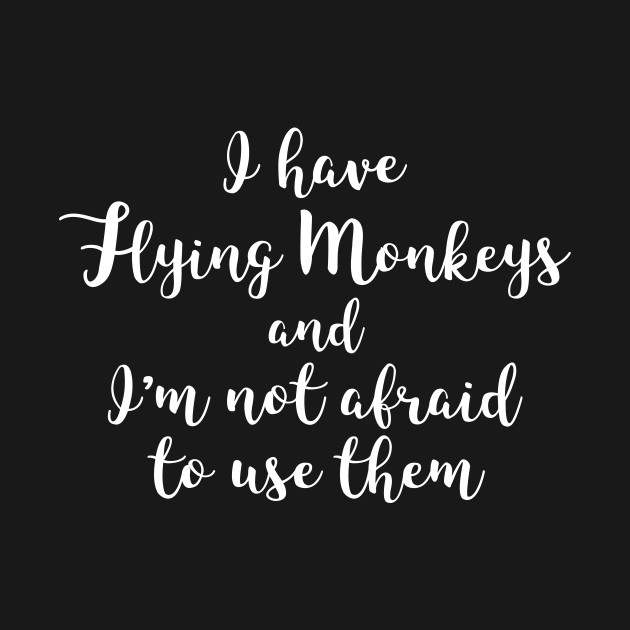 I Have Flying Monkeys and I'm Not Afraid to Use Them Funny Witch