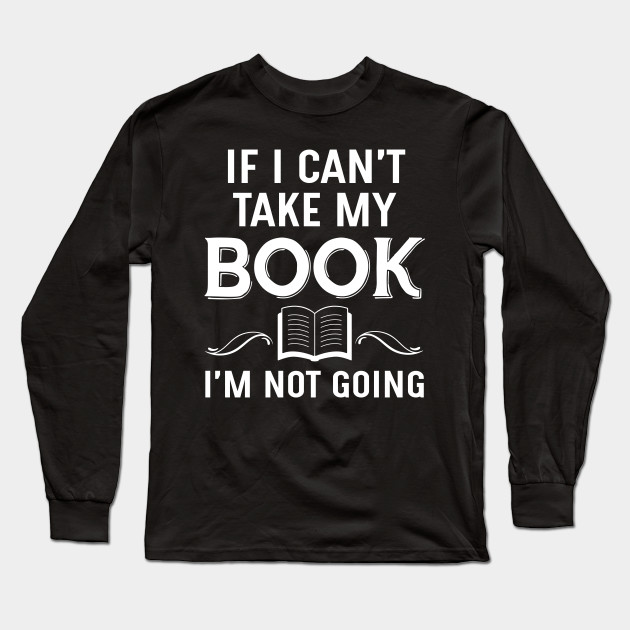 If I Cant Take My Book. Im not Going