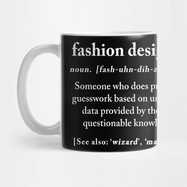 Fashion Designer Definition Meaning Funny Humor Gift Funny Fashion Designer Gift Mug Teepublic