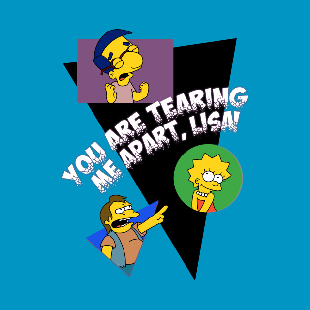 You Are Tearing Me Apart Lisa Simpson
