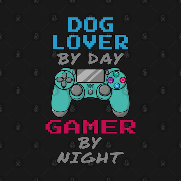 Dog Lover By Day Gaming By Night