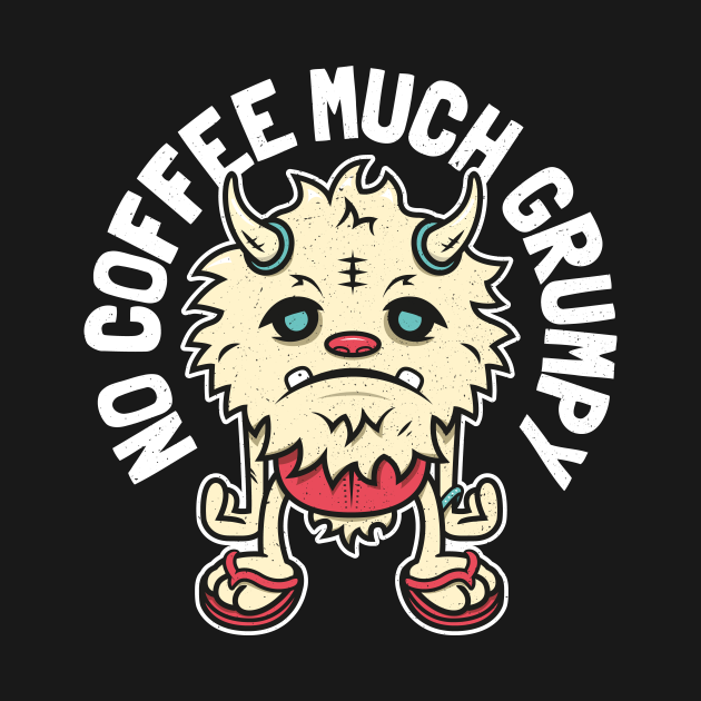 Grumpy Monster - No Coffee Much Grumpy