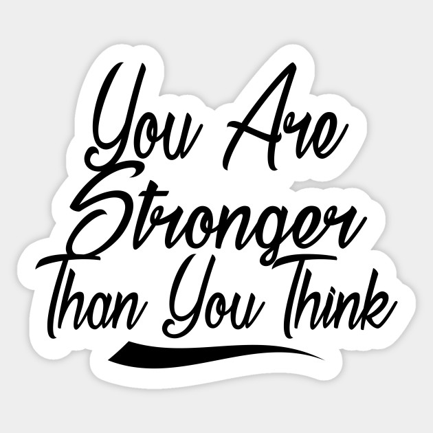 You Are Stronger Than You Think Motivation Quotes Shirts Gift