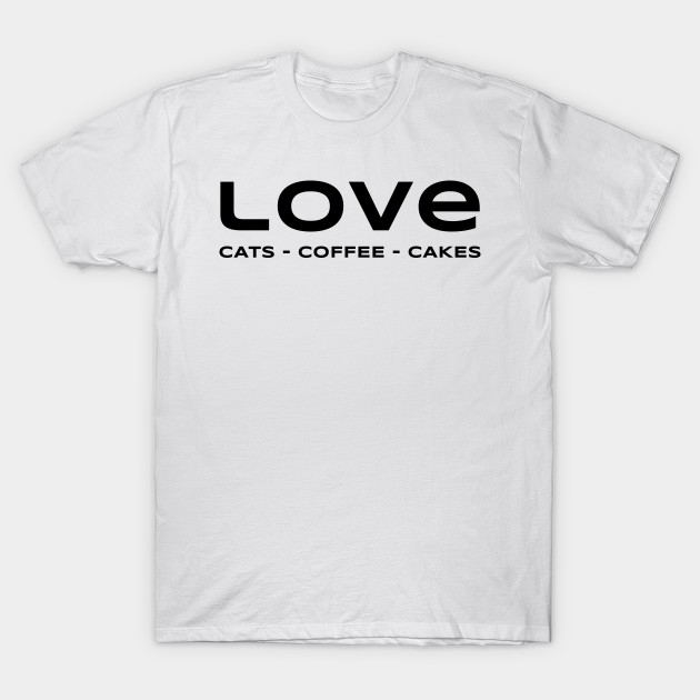 e8a64f6c22 Love - Cats - Coffee - Cakes - Funny T-shirt for Her - Funnytee - T ...