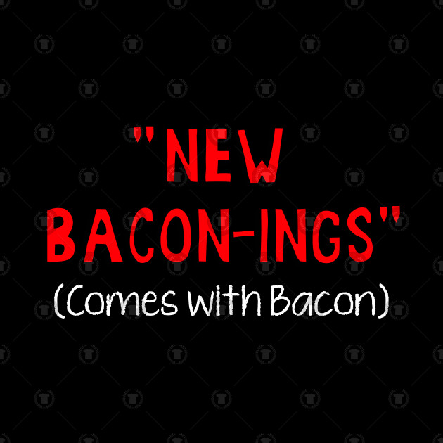 New Bacon-nings