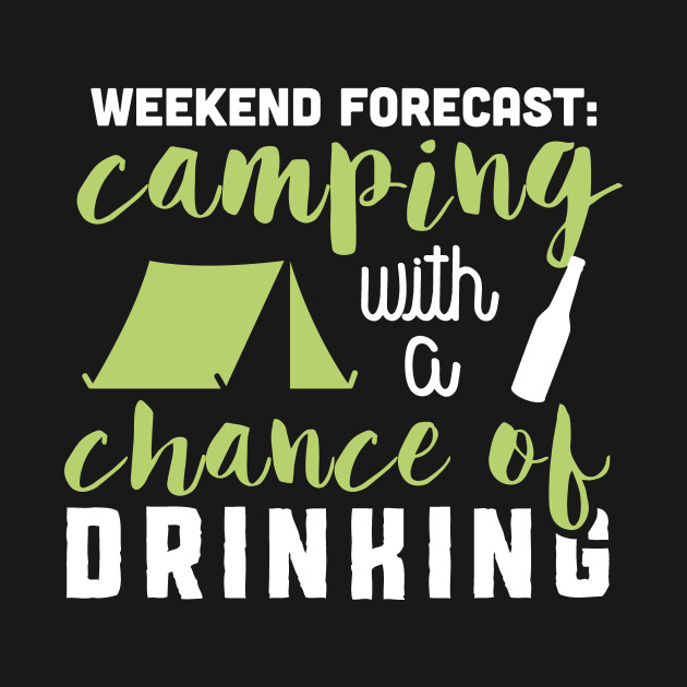 4640d1174 Weekend forecast: Camping with a chance of drinking - Camping - T ...
