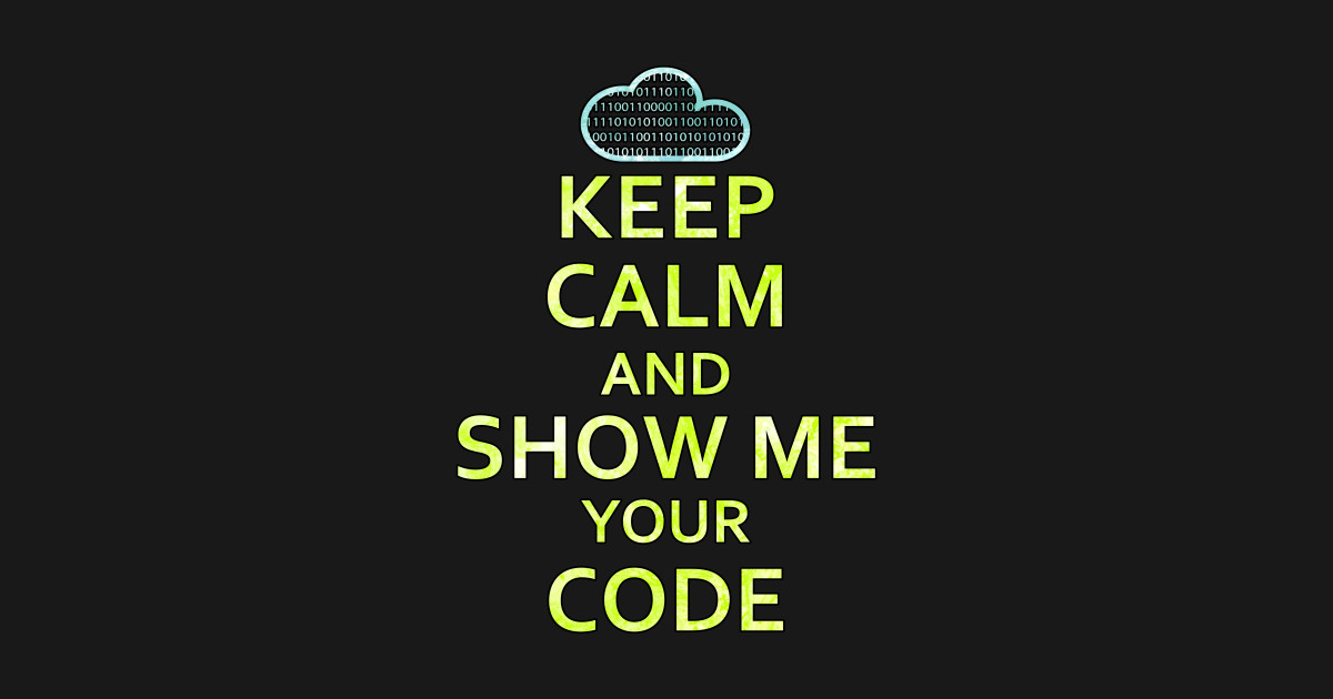 Keep Calm And Show Me Your Code - Code - T-Shirt