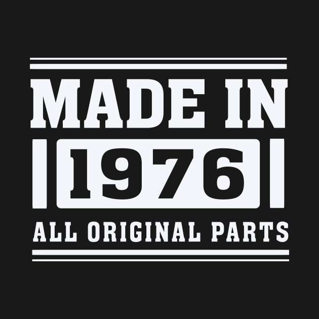 Made in 1976 – All Original Parts – 40th Birthday