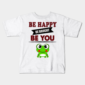 Be Happy, Be Bright Be You, Inspiration And Motivation Quote Gift Kids  Apparel