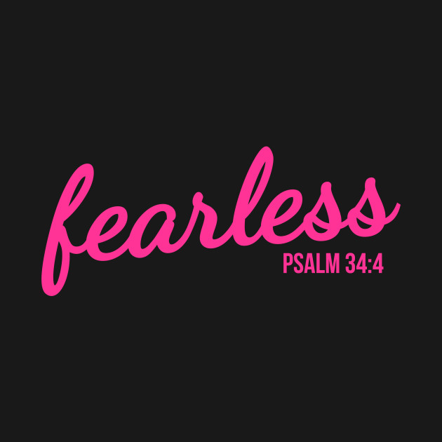 Fearless Psalm 34:4