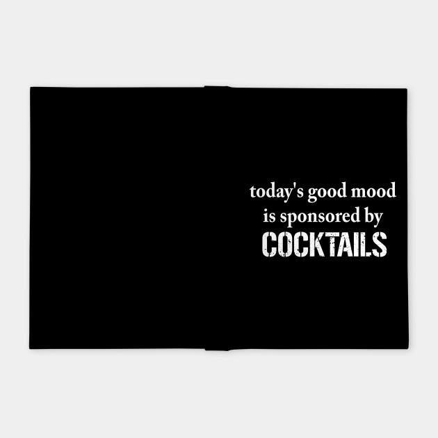 Today Good Mood is Sponsored by Cocktails