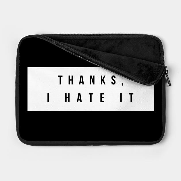 Thanks i hate it