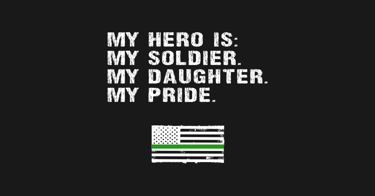 My Hero Is My Soldier My Daughter My Pride Mom Dad Hoodie Soldier