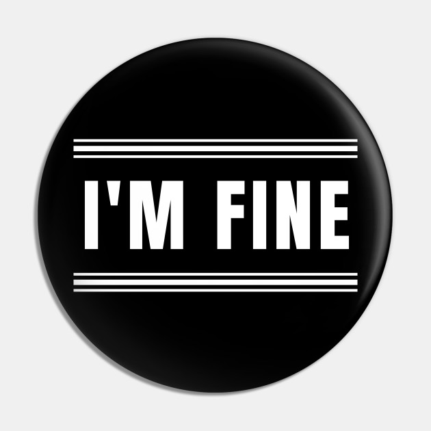 I'm Fine - When People Keep Asking How You Are