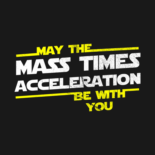 fcccf34a May the Mass Times Acceleration Be With You - May The Force Be With ...