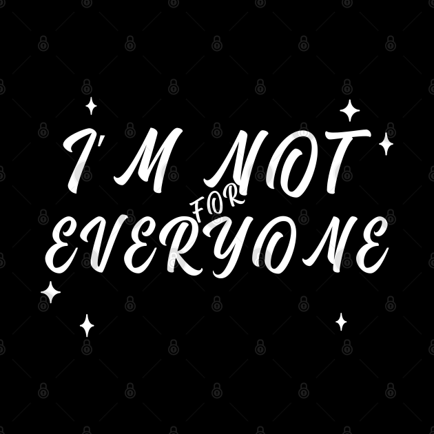 Im Not for Everyone. Funny Sarcastic Anti Social Quote for Those that Just Dont Give A Fuck What People Think.