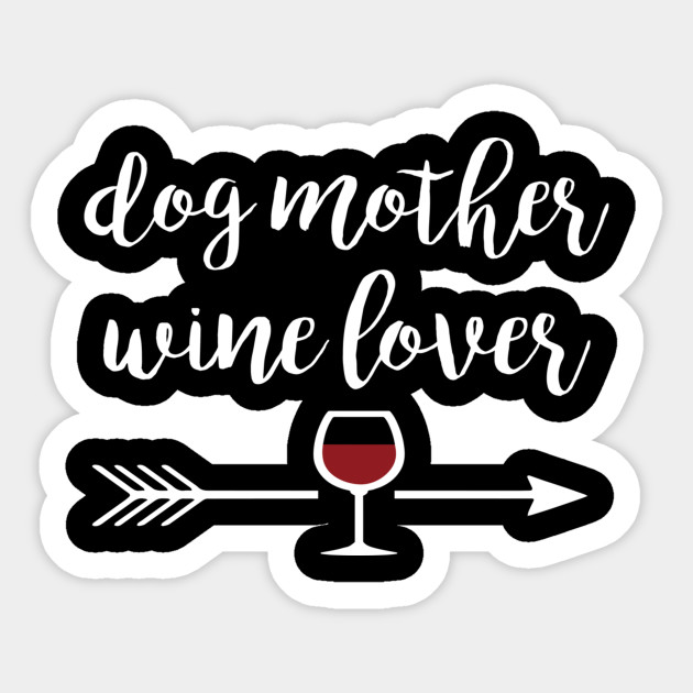 Dog Mother Wine Love Mom S Day Birthday Gift Idea Sticker