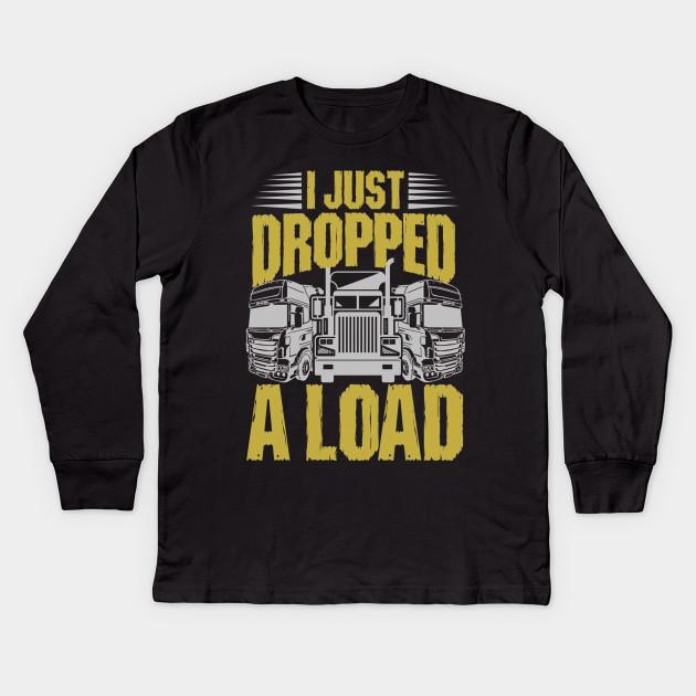 6358c1215 I Just Dropped A Load Funny Trucker Shirt - I Just Dropped A Load ...