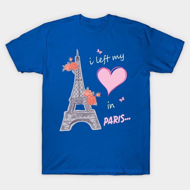 74e8773489 I Left My Heart In Paris Tshirt Gift For All The Paris Lovers Funny And Cute  Tshirt With Sayings T-Shirt