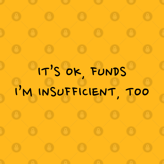 It's OK, funds. I'm Insufficient, too.