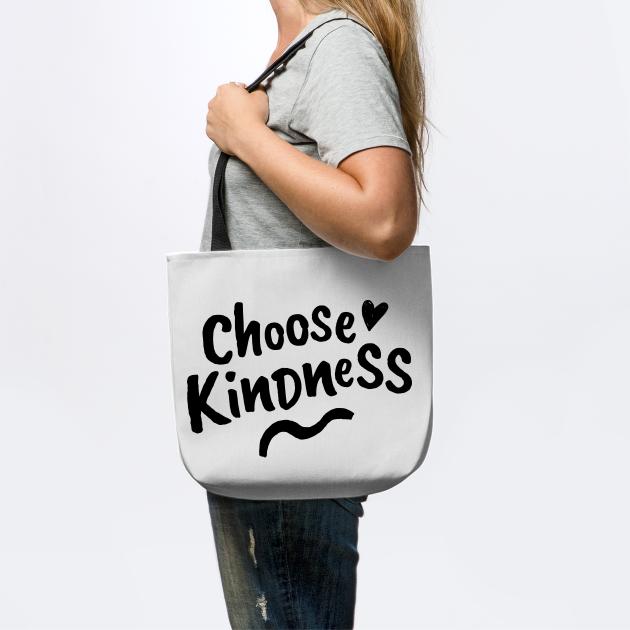 Choose Kindness. Be Kind. Be a Kind Human.
