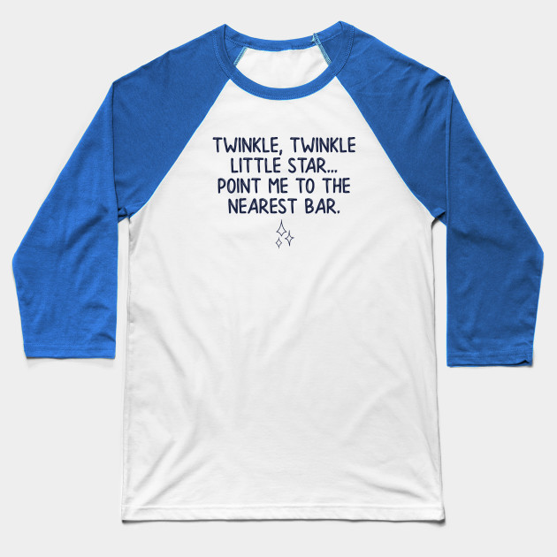 34116d324 Twinkle twinkle little star... point me to the nearest bar Baseball T-Shirt