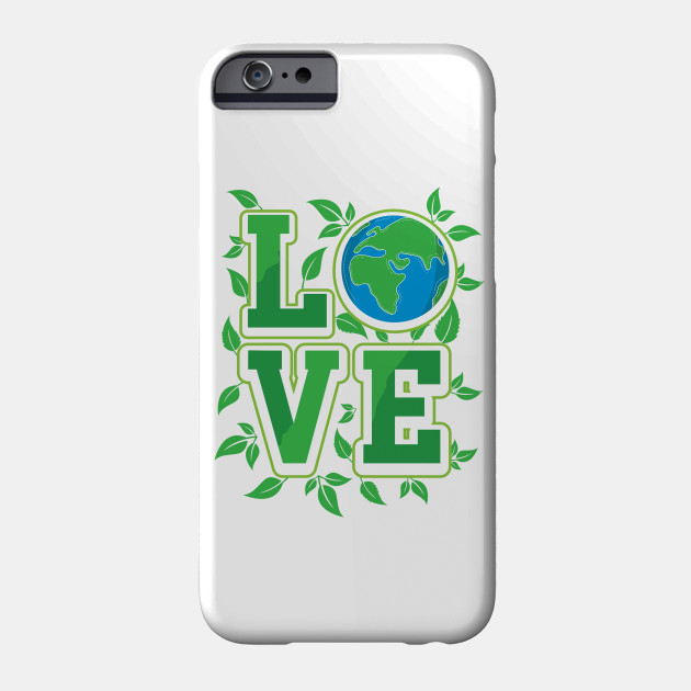 Love Your Mother Earth Environmental Awareness Earth Day Phone Case