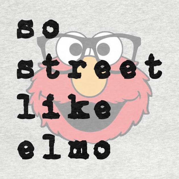 So Street Like Elmo