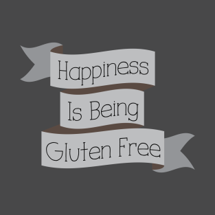Happiness Is Being Gluten Free t-shirts
