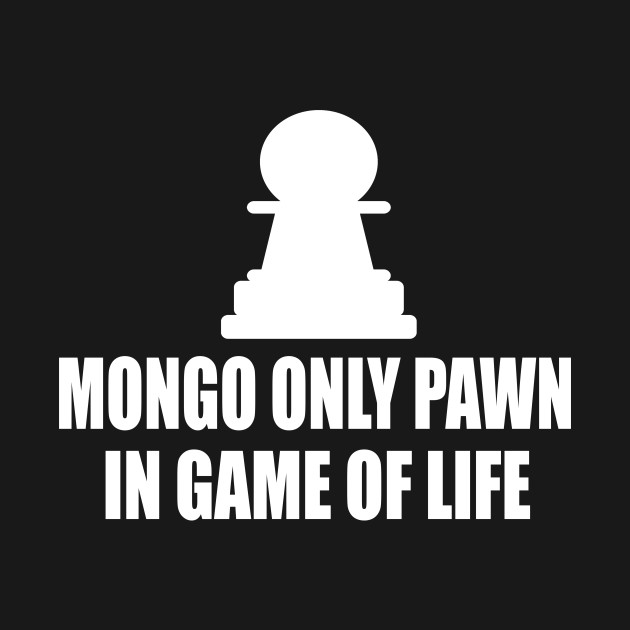 Blazing Saddles Quote Mongo Only Pawn In Game Of Life Blazing