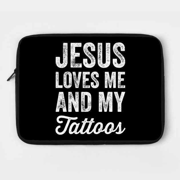 Jesus loves me and my tattoos