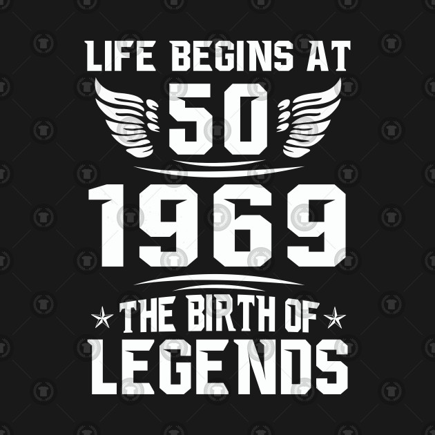 cfa804a66 Life Begins at 50 1969 The Birth of Legends - 50th Birthday Gifts ...