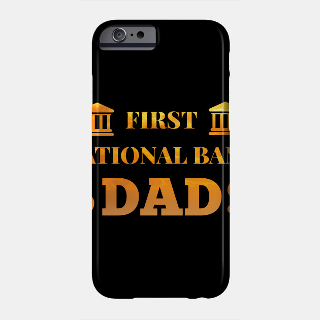 First National Bank Dad Fathers Day father Phone Case