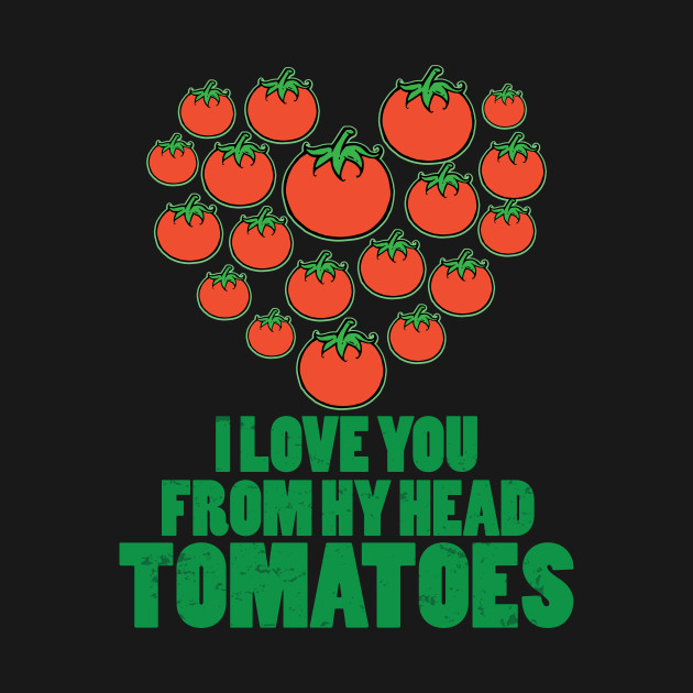 Cute I Love You From My Head Tomatoes Valentines Day Shirt