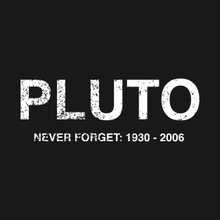 4892d8338 Pluto Never Forget 1930 - 2006 Funny Science T-Shirt