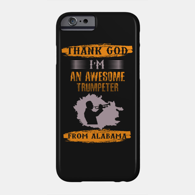 0bcaafcb Thank God I'm an Awesome Trumpeter From Alabama - Funny Trumpet Player Gift  Phone Case