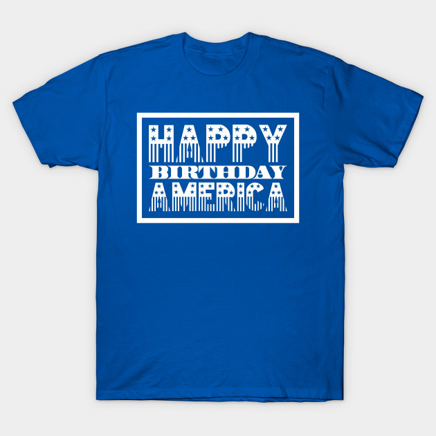 Happy Birthday America Design For 4th Of July T Shirt