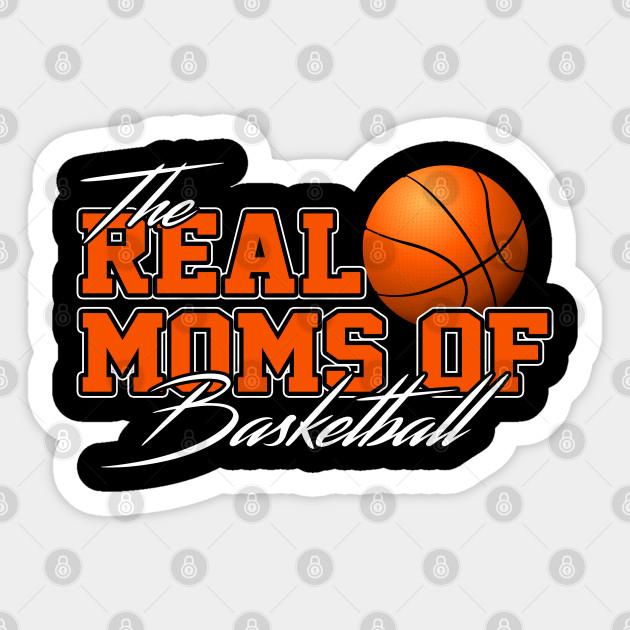 The Real Moms Of Basketball Basketball Mom Basketball Mom Sticker Teepublic Uk