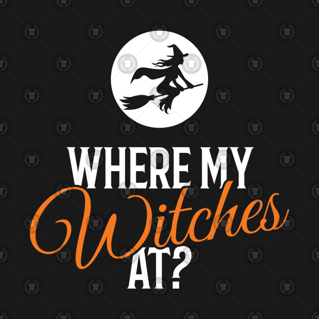 2eab7dbc56ff2 Where My Witches At? Halloween