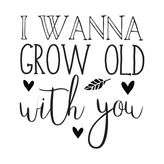 I Wanna Grow Old With You Kids T Shirt