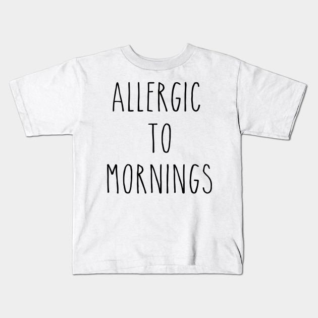 a7b10e6e AllergicTo Mornings-funny-T-shirts-humour-sarcastic-quote-slogan-tee Kids T- Shirt