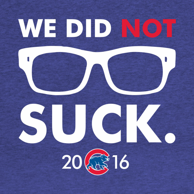 Cubs We Did Not Suck
