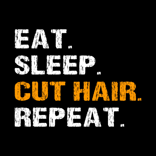 Eat Sleep Cut Hair Repeat Funny Hairdresser Barber