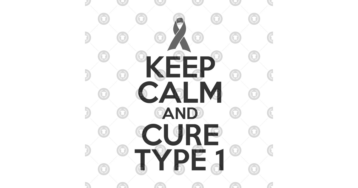 Keep Calm And Cure Type 1 Diabetes 2 - Diabetes Awareness
