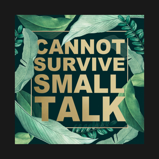 Cannot Survive Smalltalk - Introvert Quote Funny Saying Humor Slogan Tropical Vibes Botanical