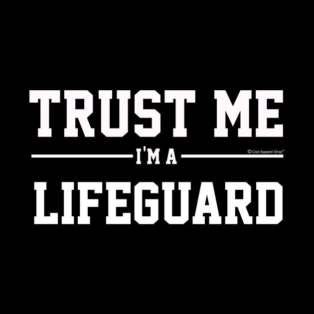 Trust Me Im A Lifeguard. Cool Gift Idea